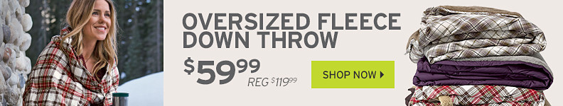 Oversized fleece down throw $59.99, Reg $119.99