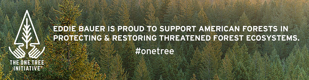 Eddie Bauer is proud to support American Forests in protecting and restoring threatened forest ecosystems. #onetree.